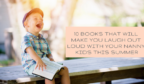 10 Books that Will Make you Laugh Out Loud With Your Nanny Kids this Summer